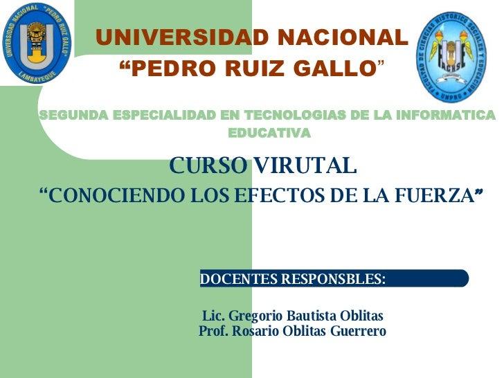 """UNIVERSIDAD NACIONAL """" PEDRO RUIZ GALLO """" SEGUNDA ESPECIALIDAD EN TECNOLOGIAS DE LA INFORMATICA  EDUCATIVA CURSO VIRUTAL """"..."""