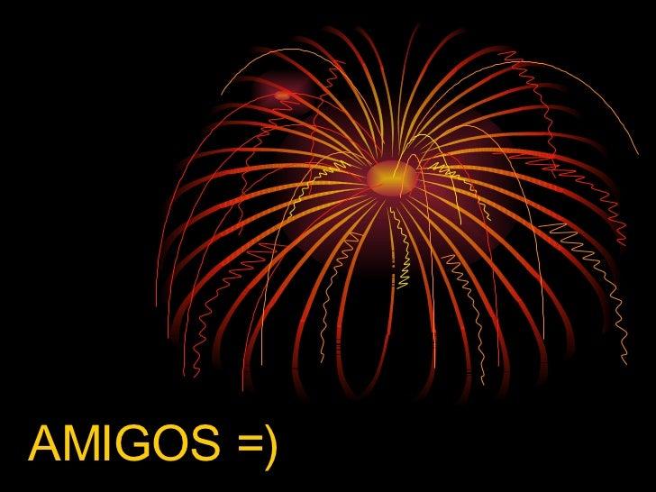 AMIGOS =)