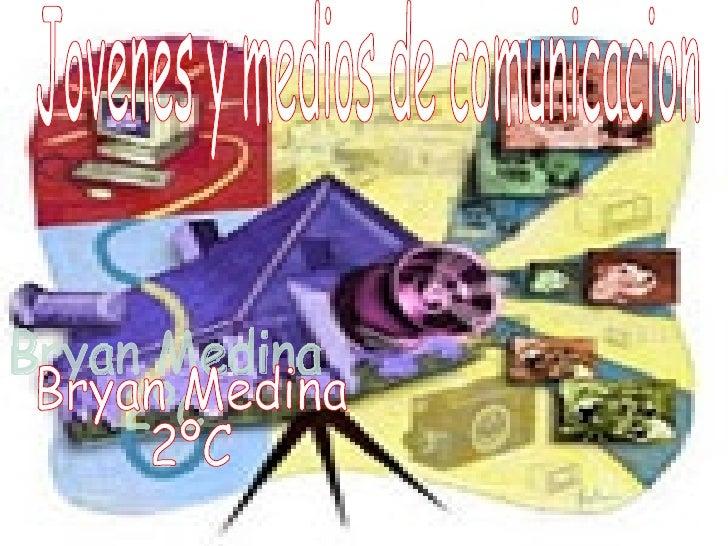 Jovenes y medios de comunicacion Bryan Medina 2ºC