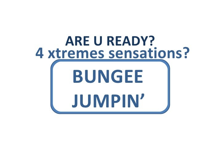ARE U READY? 4 xtremes sensations? BUNGEE JUMPIN'