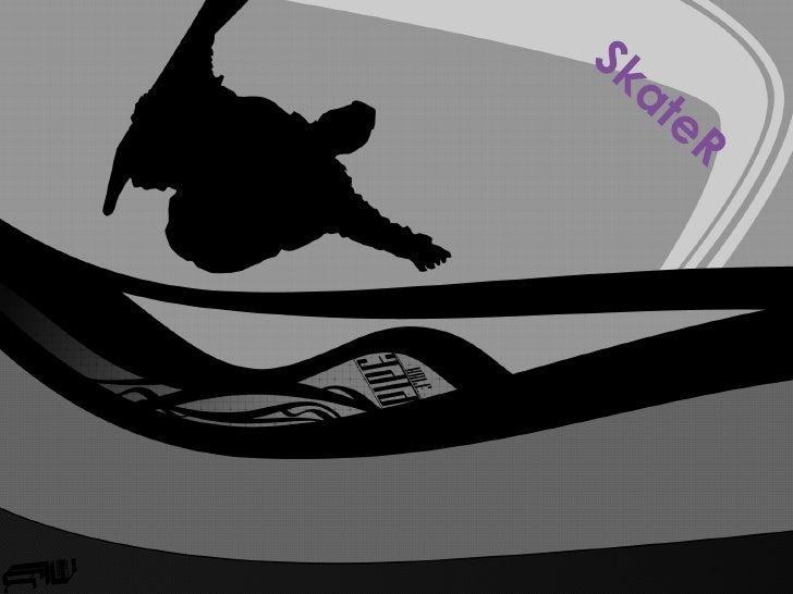 Características        de un skater        Se diferencian por su estilo de montar el tipo de      tabla que usan, su músic...