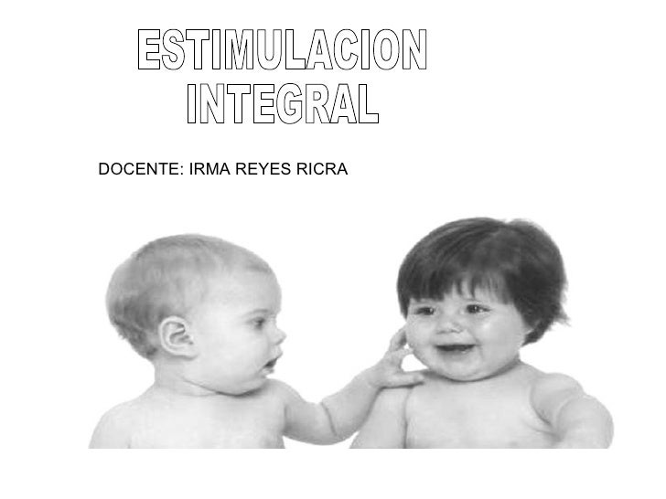ESTIMULACIÓN INTEGRAL(IrmaReyesRicra)
