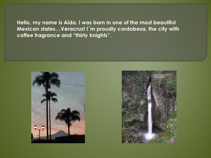 Hello, my name is Aída. I was born in one of the most beautiful Mexican states…Veracruz! I´m proudly cordobesa, the city w...