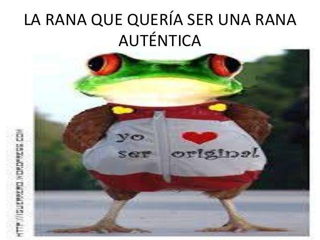 LA RANA QUE QUERÍA SER UNA RANA          AUTÉNTICA