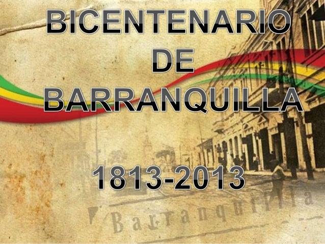 1813 Barranquilla es erigida en Villa el 7 de abril  por su participación en la lucha contra el  poder colonial y se le ot...