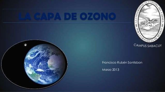 LA CAPA DE OZONOFrancisco Rubén SantisbonMarzo 2013