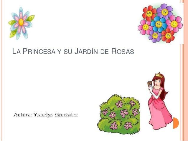 LA PRINCESA Y SU JARDÍN DE ROSAS