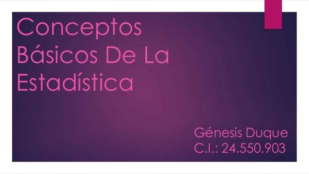 ConceptosBásicos De LaEstadísticaGénesis DuqueC.I.: 24.550.903