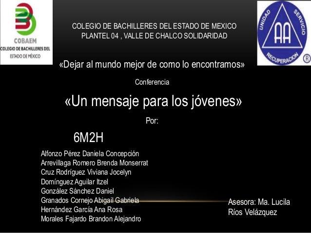 COLEGIO DE BACHILLERES DEL ESTADO DE MEXICOPLANTEL 04 , VALLE DE CHALCO SOLIDARIDAD«Dejar al mundo mejor de como lo encont...
