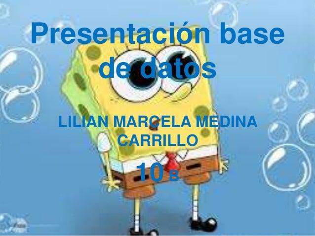 Presentación base de datos LILIAN MARCELA MEDINA CARRILLO 10 B