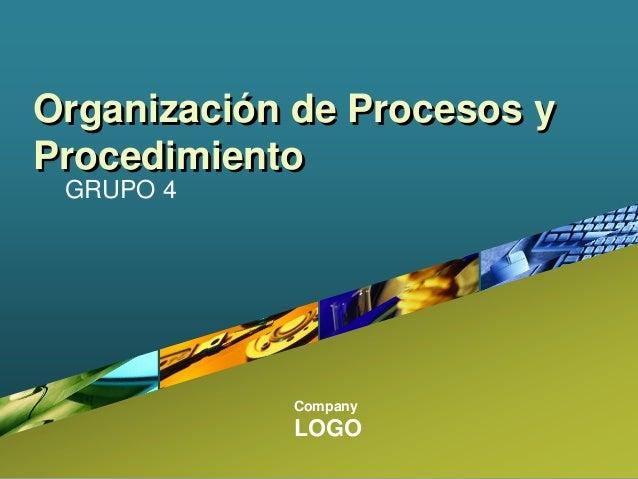 Company LOGO Organización de Procesos y Procedimiento GRUPO 4