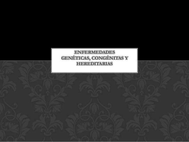 Enfermedades Hereditarias, Congénitas y Genéticas.