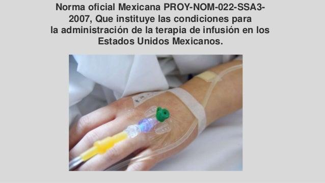 Norma oficial Mexicana PROY-NOM-022-SSA3- 2007, Que instituye las condiciones para la administración de la terapia de infu...