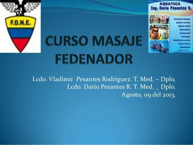 Lcdo. Vladimir Pesantes Rodríguez. T. Med. – Dplo. Lcdo. Darío Pesantes R. T. Med. _ Dplo. Agosto, 09 del 2013.