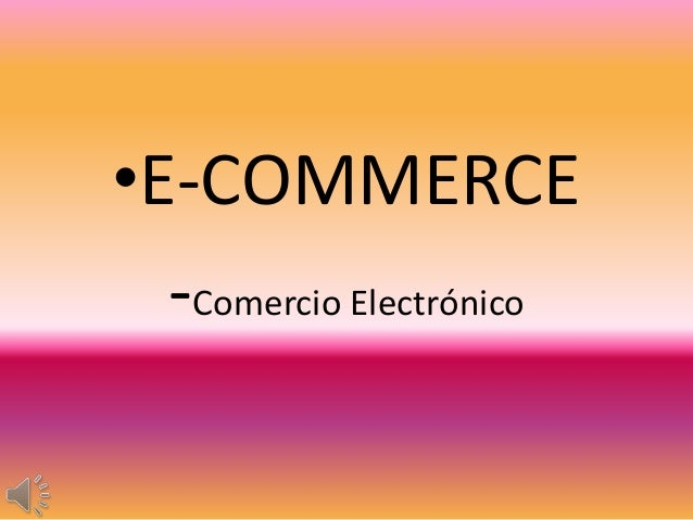 •E-COMMERCE -Comercio Electrónico