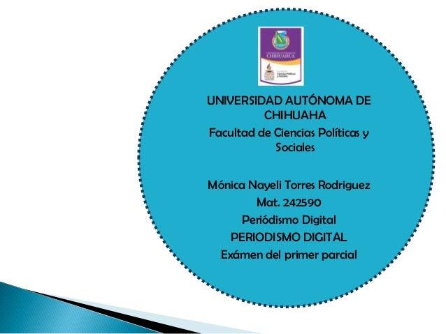 UNIVERSIDAD AUTÓNOMA DE CHIHUAHA Facultad de Ciencias Políticas y Sociales Mónica Nayeli Torres Rodriguez Mat. 242590 Peri...