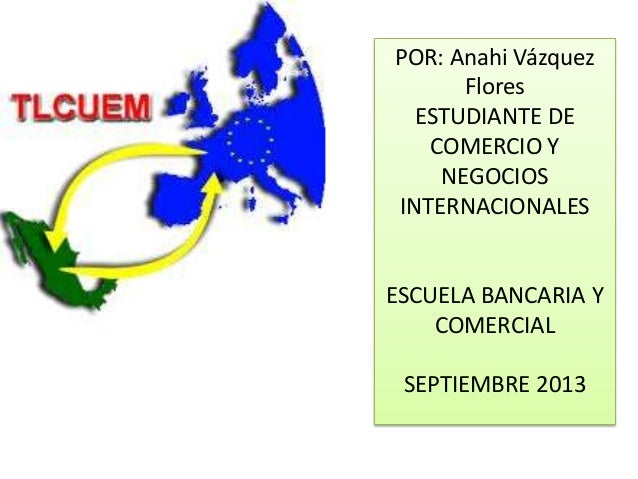 POR: Anahi Vázquez Flores ESTUDIANTE DE COMERCIO Y NEGOCIOS INTERNACIONALES ESCUELA BANCARIA Y COMERCIAL SEPTIEMBRE 2013