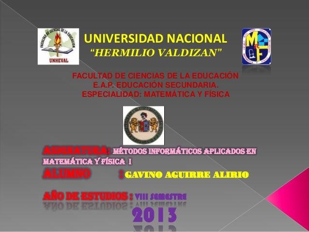 """UNIVERSIDAD NACIONAL """"HERMILIO VALDIZAN"""" FACULTAD DE CIENCIAS DE LA EDUCACIÓN E.A.P. EDUCACIÓN SECUNDARIA. ESPECIALIDAD: M..."""