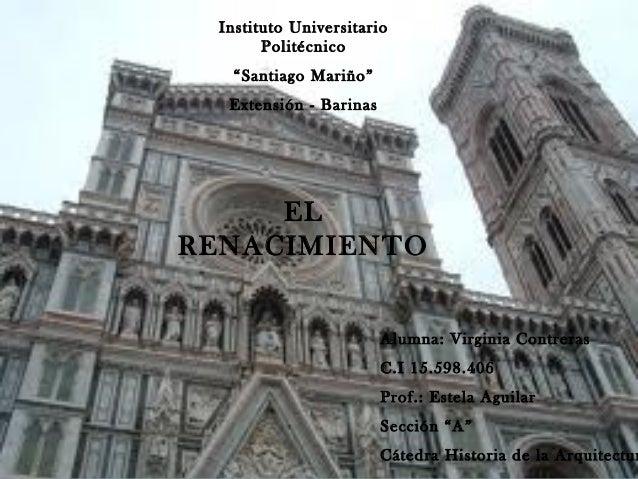 """Instituto Universitario Politécnico """"Santiago Mariño"""" Extensión - Barinas  EL RENACIMIENTO Alumna: Virginia Contreras C.I ..."""