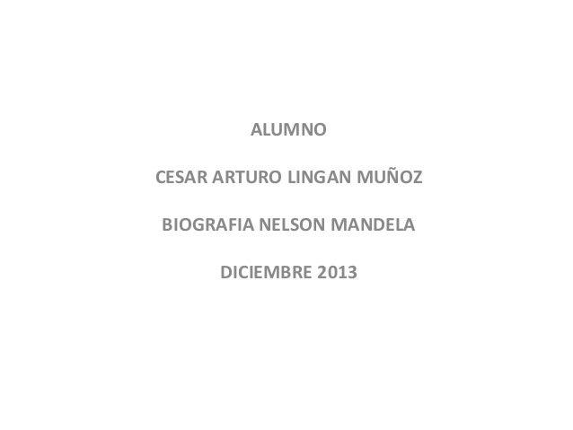 ALUMNO CESAR ARTURO LINGAN MUÑOZ BIOGRAFIA NELSON MANDELA DICIEMBRE 2013