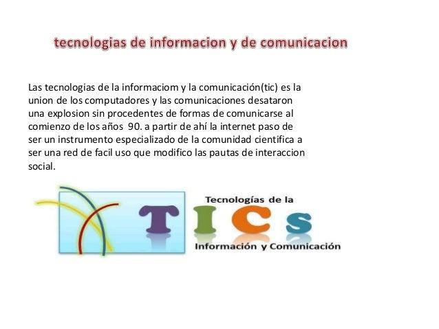 Las tecnologias de la informaciom y la comunicación(tic) es la union de los computadores y las comunicaciones desataron un...
