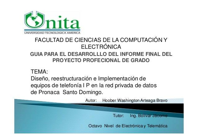 FACULTAD DE CIENCIAS DE LA COMPUTACIÓN Y ELECTRÓNICA GUIA PARA EL DESARROLLLO DEL INFORME FINAL DEL PROYECTO PROFECIONAL D...