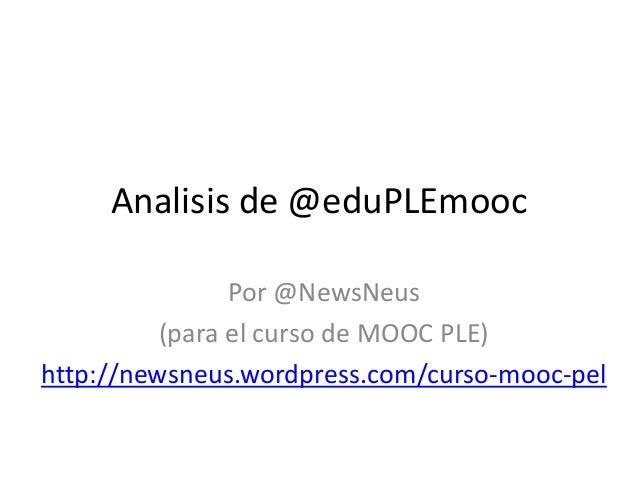 Analisis de @eduPLEmooc Por @NewsNeus (para el curso de MOOC PLE) http://newsneus.wordpress.com/curso-mooc-pel