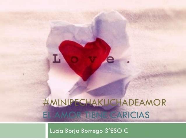#MINIPECHAKUCHADEAMOR EL AMOR TIENE CARICIAS Lucía Borja Borrego 3ºESO C