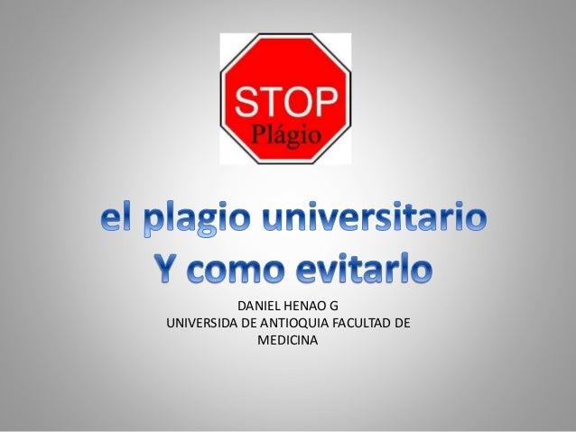 DANIEL HENAO G UNIVERSIDA DE ANTIOQUIA FACULTAD DE MEDICINA