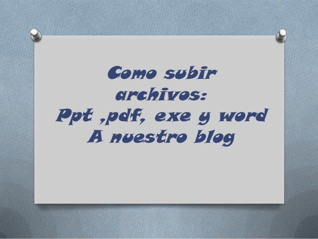Como subir archivos: Ppt ,pdf, exe y word A nuestro blog