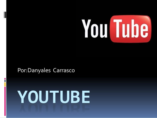 YOUTUBE Por:Danyales Carrasco