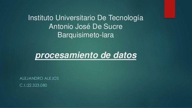 Instituto Universitario De Tecnología Antonio José De Sucre Barquisimeto-lara procesamiento de datos ALEJANDRO ALEJOS C.I....