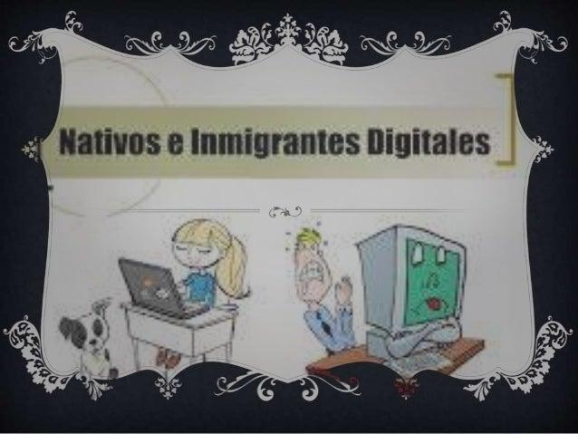 Se denomina nativo digital u homo sapiens digital a todas aquellas personas nacidas durante o con posterioridad a las déc...