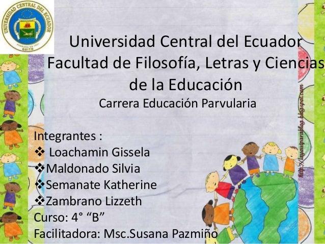 Universidad Central del Ecuador Facultad de Filosofía, Letras y Ciencias de la Educación Carrera Educación Parvularia Inte...