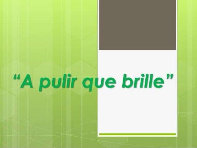 """A pulir que brille"""
