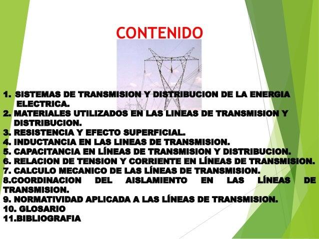 CONTENIDO 1. SISTEMAS DE TRANSMISION Y DISTRIBUCION DE LA ENERGIA ELECTRICA. 2. MATERIALES UTILIZADOS EN LAS LINEAS DE TRA...
