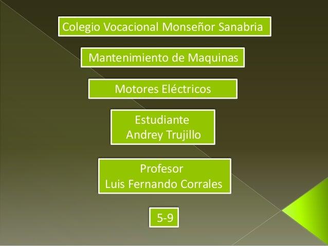 Colegio Vocacional Monseñor Sanabria Mantenimiento de Maquinas Motores Eléctricos Estudiante Andrey Trujillo Profesor Luis...