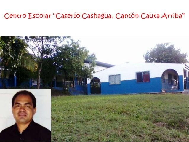 """Centro Escolar """"Caserío Cashagua, Cantón Cauta Arriba"""""""