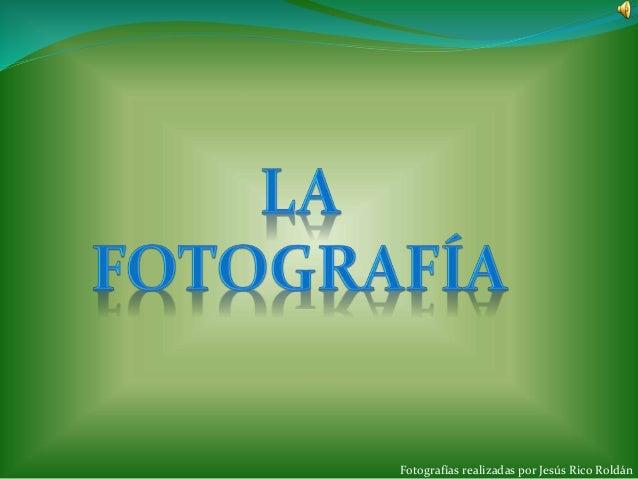 Fotografías realizadas por Jesús Rico Roldán