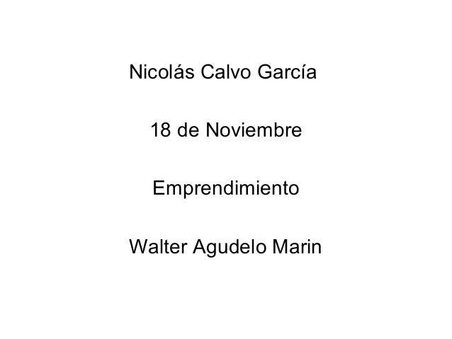 Nicolás Calvo García  18 de Noviembre  Emprendimiento  Walter Agudelo Marin