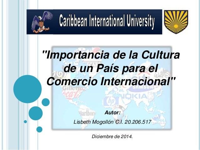 """""""Importancia de la Cultura  de un País para el  Comercio Internacional""""  Autor:  Lisbeth Mogollón C.I. 20.206.517  Diciemb..."""