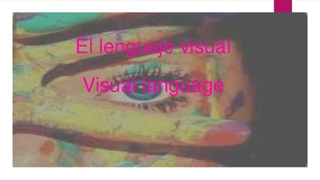 El lenguaje visual  Visual language