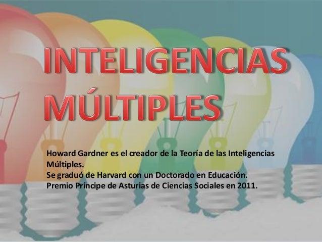 Howard Gardner es el creador de la Teoría de las Inteligencias Múltiples. Se graduó de Harvard con un Doctorado en Educaci...