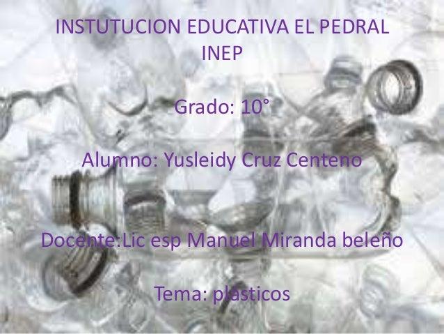 INSTUTUCION EDUCATIVA EL PEDRAL INEP Grado: 10° Alumno: Yusleidy Cruz Centeno Docente:Lic esp Manuel Miranda beleño Tema: ...