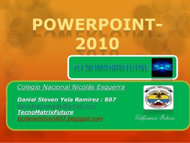 Colegio Nacional Nicolás Esguerra Edificamos Futuro Daniel Steven Yela Ramirez : 807 danielsstivenyela@gmail.com TecnoMatr...