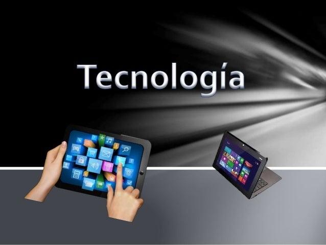 Tecnología es el conjunto de conocimientos técnicos, científicamente ordenados, que permiten diseñar y crear bienes y serv...