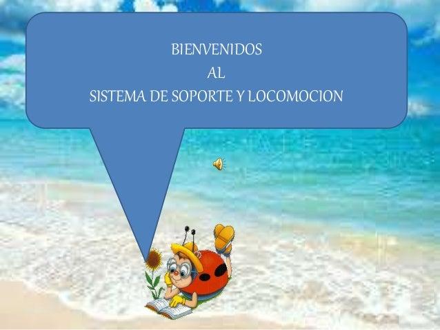 BIENVENIDOS AL SISTEMA DE SOPORTE Y LOCOMOCION
