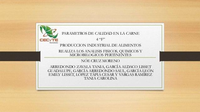 """PARAMETROS DE CALIDAD EN LA CARNE 4 """"F"""" PRODUCCION INDUSTRIAL DE ALIMENTOS REALIZA LOS ANALISIS FISICOS, QUIMICOS Y MICROB..."""