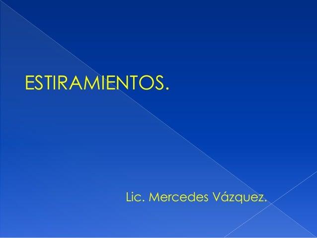 ESTIRAMIENTOS. Lic. Mercedes Vázquez.