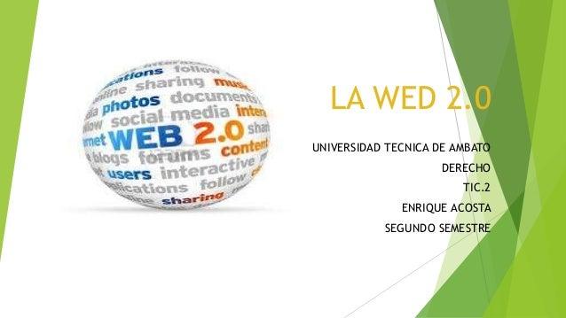 LA WED 2.0 UNIVERSIDAD TECNICA DE AMBATO DERECHO TIC.2 ENRIQUE ACOSTA SEGUNDO SEMESTRE